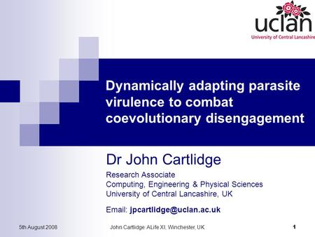 Research Associate Computing, Engineering & Physical Sciences University of Central Lancashire, UK   Dr John Cartlidge 5th.