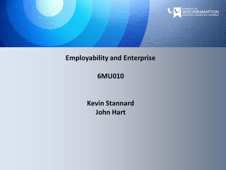 Employability and Enterprise 6MU010 Kevin Stannard John Hart.