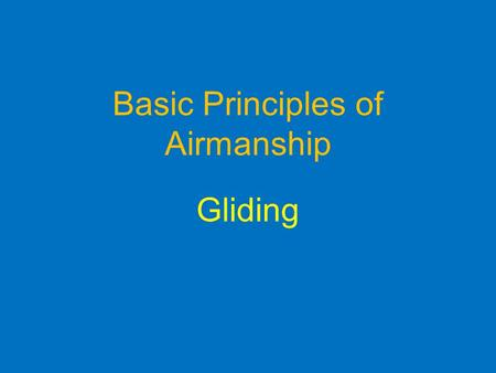 Basic Principles of Airmanship Gliding. Objectives Know the 2 types of glider used by the ATC Describe 2 methods of launch Know the stages of ATC gliding.