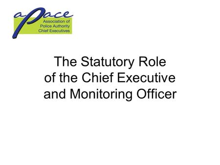 The Statutory Role of the Chief Executive and Monitoring Officer.