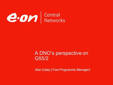A DNO's perspective on G55/2 Alan Daley (Tree Programme Manager)