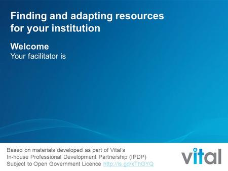 Based on materials developed as part of Vital's In-house Professional Development Partnership (IPDP) Subject to Open Government Licence