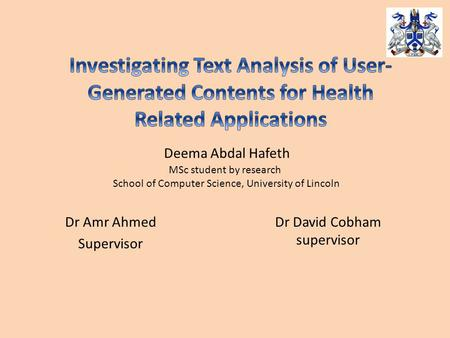 Deema Abdal Hafeth MSc student by research School of Computer Science, University of Lincoln Dr Amr Ahmed Supervisor Dr David Cobham supervisor.