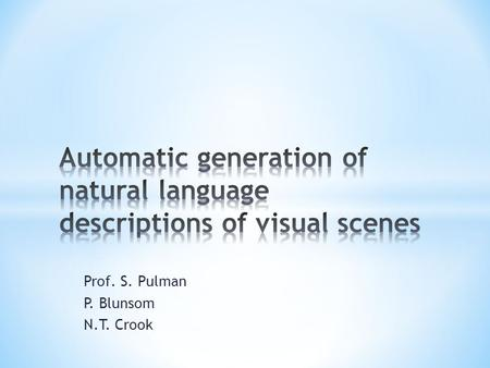 Prof. S. Pulman P. Blunsom N.T. Crook. Seek to combine Computer Vision with Natural Language Processing for applications in intelligent transport systems.
