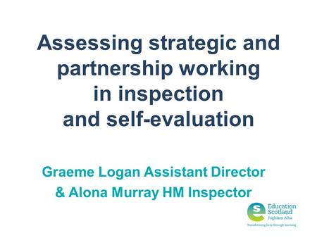 Graeme Logan Assistant Director & Alona Murray HM Inspector