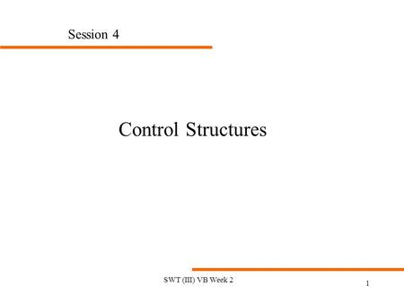 SWT (III) VB Week 2 1 Session 4 Control Structures.