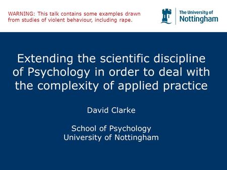 Extending the scientific discipline of Psychology in order to deal with the complexity of applied practice David Clarke School of Psychology University.