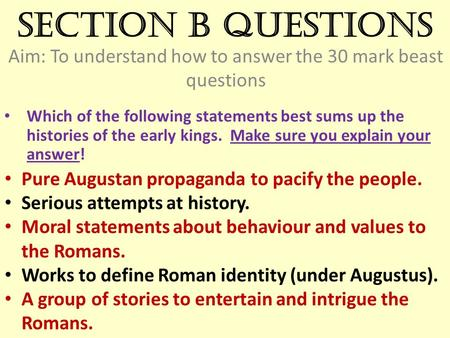 Section B questions Aim: To understand how to answer the 30 mark beast questions Which of the following statements best sums up the histories of the early.