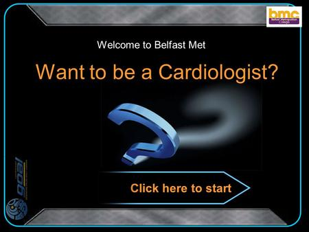 Want to be a Cardiologist? Welcome to Belfast Met Click here to start.