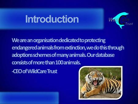 Introduction We are an organisation dedicated to protecting endangered animals from extinction, we do this through adoptions schemes of many animals. Our.