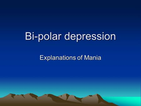 Bi-polar depression Explanations of Mania. IMPORTANT NOTICE Someone diagnosed with bi-polar depression will experience states of depression and mania: