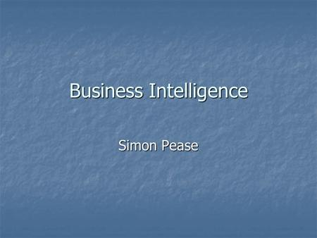 Business Intelligence Simon Pease. Experience with BI Developing end-to-end BI prototype for Plan International Developing end-to-end BI prototype for.