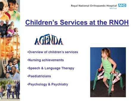 Children's Services at the RNOH Overview of children's services Nursing achievements Speech & Language Therapy Paediatricians Psychology & Psychiatry.