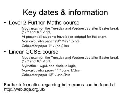 Key dates & information Level 2 Further Maths course Mock exam on the Tuesday and Wednesday after Easter break (17 th and 18 th April) At present all students.