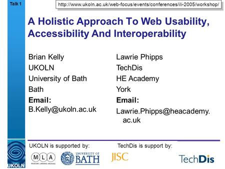 A centre of expertise in digital information managementwww.ukoln.ac.uk A Holistic Approach To Web Usability, Accessibility And Interoperability Brian Kelly.