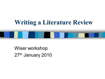 Writing a Literature Review Wiser workshop 27 th January 2010.