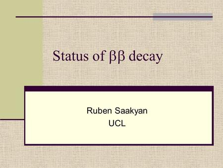 Status of  decay Ruben Saakyan UCL. Outline Motivation  decay basics Results so far Current experiments Future projects and sensitivity.