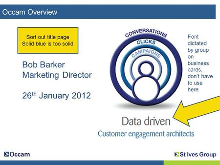 Occam Overview What How Why Bob Barker Marketing Director 26 th January 2012 Sort out title page Solid blue is too solid Font dictated by group on business.