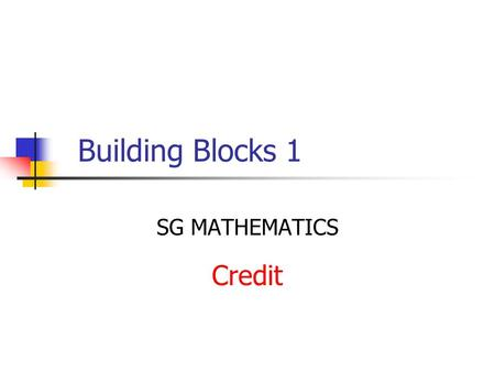 Building Blocks 1 SG MATHEMATICS Credit. Qu. 1 If we write the number 375 000 000 000 ABC DE 121110 98 in the form what is the value of n.