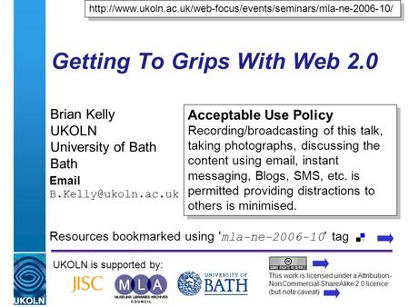 A centre of expertise in digital information managementwww.ukoln.ac.uk Getting To Grips With Web 2.0 Brian Kelly UKOLN University of Bath Bath