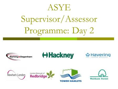 ASYE Supervisor/Assessor Programme: Day 2. Programme for Day 2  Progress check: identify questions, issues and priorities for today  Direct Observations.