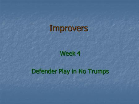 Improvers Week 4 Defender Play in No Trumps. The hardest part of Bridge The hardest part of Bridge Declarer knows all his cards Declarer knows all his.