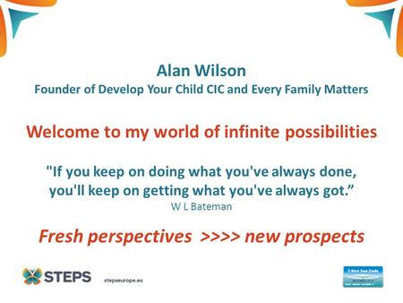 THIS IS A COVER TITLE Fresh perspectives >>>> new prospects Alan Wilson Founder of Develop Your Child CIC and Every Family Matters Welcome to my world.
