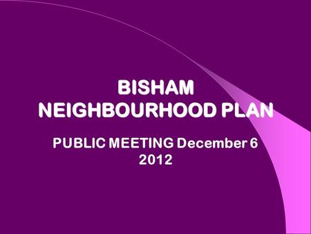 BISHAM NEIGHBOURHOOD PLAN PUBLIC MEETING December 6 2012.