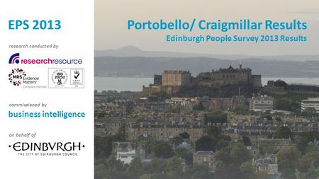 Portobello/ Craigmillar Results Edinburgh People Survey 2013 Results business intelligence research conducted by commissioned by on behalf of EPS 2013.