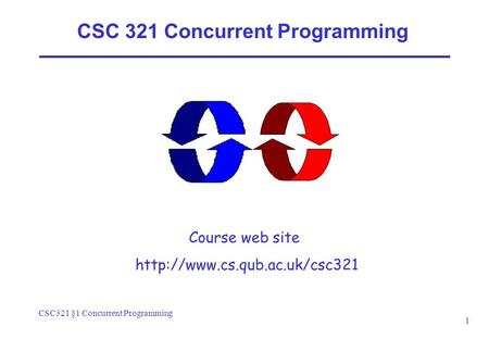 CSC321 §1 Concurrent Programming 1 CSC 321 Concurrent Programming Course web site