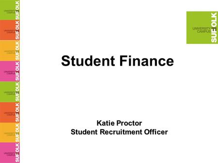 Student Finance Katie Proctor Student Recruitment Officer.