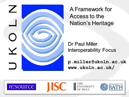 Dr Paul Miller Interoperability Focus A Framework for Access to the Nation's Heritage.