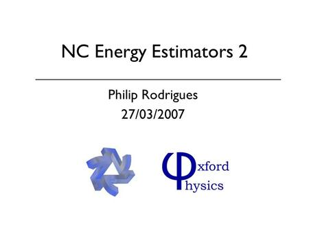 NC Energy Estimators 2 Philip Rodrigues 27/03/2007.