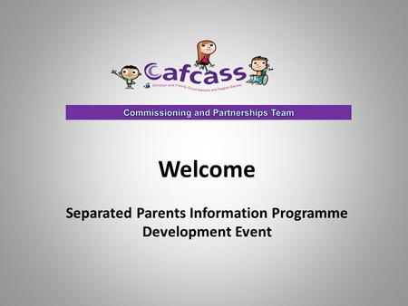 Welcome Separated Parents Information Programme Development Event.