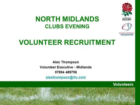 Volunteers NORTH MIDLANDS CLUBS EVENING VOLUNTEER RECRUITMENT Alex Thompson Volunteer Executive - Midlands 07894 489756