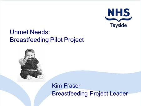Unmet Needs: Breastfeeding Pilot Project Kim Fraser Breastfeeding Project Leader.