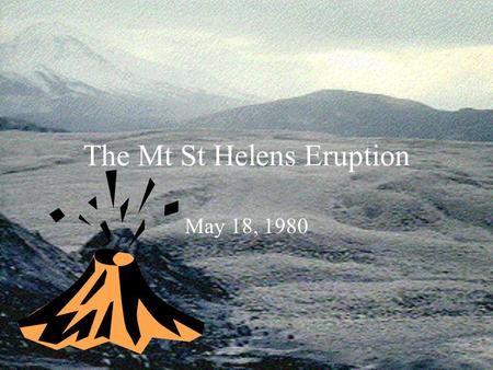 The Mt St Helens Eruption May 18, 1980 Where is it? Mount St Helens in the USA has been one of the most covered volcanoes in recent years. In 1980, witnesses.