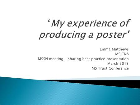 Emma Matthews MS CNS MSSN meeting – sharing best practice presentation March 2013 MS Trust Conference.