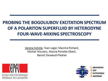 PROBING THE BOGOLIUBOV EXCITATION SPECTRUM OF A POLARITON SUPERFLUID BY HETERODYNE FOUR-WAVE-MIXING SPECTROSCOPY Verena Kohnle, Yoan Leger, Maxime Richard,