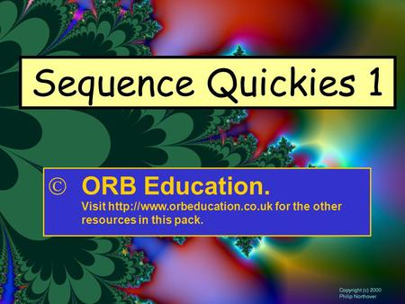 Sequence Quickies 1  ORB Education. Visit  for the other resources in this pack.