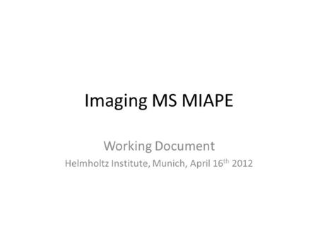 Imaging MS MIAPE Working Document Helmholtz Institute, Munich, April 16 th 2012.
