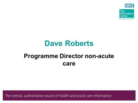 Dave Roberts Programme Director non-acute care. Introduction GPES update Mental Health and Community Care Prescribing Support Unit.