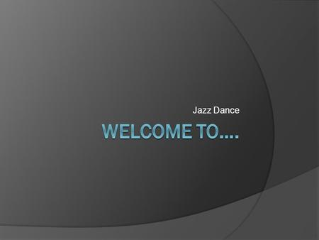 Jazz Dance. Aims of the session  Understand how the unit will run/essential information  Listen to a brief history of the subject  Watch some examples.