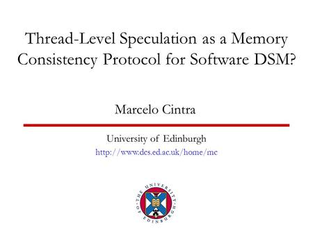 Thread-Level Speculation as a Memory Consistency Protocol for Software DSM? Marcelo Cintra University of Edinburgh