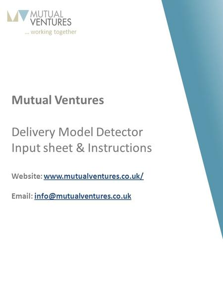 … working together 163 198 210 87 150 173 210 204 173 179 169 117 156 157 160 118 120 121 245 178 11 Mutual Ventures Delivery Model Detector Input sheet.