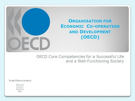 OECD Core Competencies for a Successful Life and a Well-Functioning Society O RGANISATION FOR E CONOMIC C O - OPERATION AND D EVELOPMENT (OECD) T EAM P.
