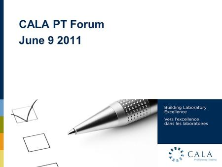 CALA PT Forum June 9 2011. AGENDA 1.Changes to the PT Program since 2004. 2.Open discussion on effectiveness of these changes. 3.Planned future changes.