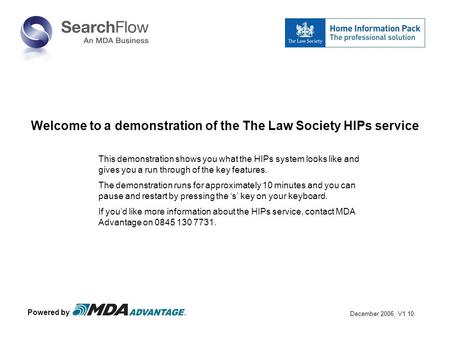Welcome to a demonstration of the The Law Society HIPs service This demonstration shows you what the HIPs system looks like and gives you a run through.