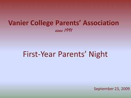 Vanier College Parents' Association since 1991 First-Year Parents' Night September 23, 2009.