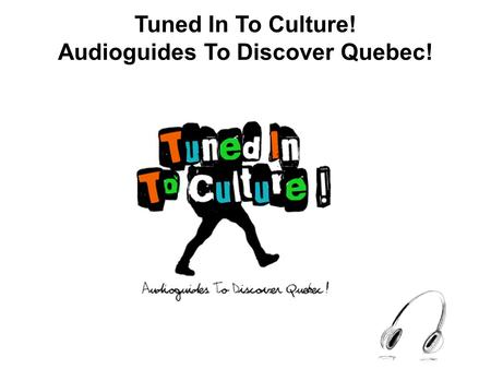 Tuned In To Culture! Audioguides To Discover Quebec!